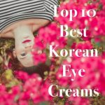 Best Korean Eye Cream 2020 – The Ultimate Eye Cream Comparison