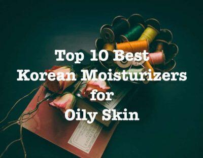 Best Korean Moisturizer For Oily Skin 2020