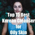 The 6 Best Korean Cleanser For Oily Skin In 2020