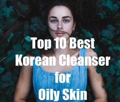 The 6 Best Korean Cleanser For Oily Skin In 2020