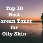 Best Korean Toner For Oily Skin 2020 – Top 10 Picks